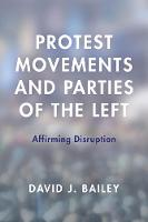 Protest Movements and Parties of the Left Affirming Disruption by David J. Bailey