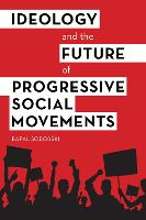 Ideology and the Future of Progressive Social Movements by Rafal Soborski