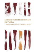 Lotman's Cultural Semiotics and the Political by Andrey Makarychev, Alexandra Yatsyk