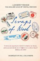 Scraps of Wool A Journey Through the Golden Age of Travel Writing by Bill Colegrave
