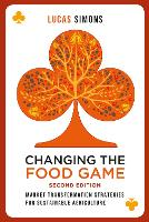 Changing the Food Game (2e) Market Transformation Strategies for Sustainable Agriculture by Lucas Simons