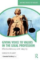 Giving Voice to Values in the Legal Profession Effective Advocacy with Integrity by Carolyn Plump
