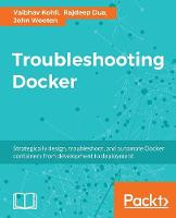 Troubleshooting Docker by Vaibhav Kohli, Rajdeep Dua, John Wooten