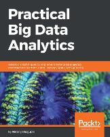 Practical Big Data Analytics Hands-on techniques to implement enterprise analytics and machine learning using Hadoop, Spark, NoSQL and R by Nataraj Dasgupta