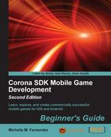 Corona SDK Mobile Game Development: Beginner's Guide by Michelle M. Fernandez