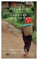 Pathways that Changed Myanmar by Matthew Mullen