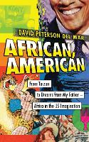 African, American From Tarzan to Dreams from My Father - Africa in the US Imagination by David Peterson del Mar