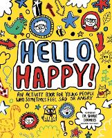 Hello Happy! Mindful Kids An activity book for young people who sometimes feel sad or angry. by Stephanie (Freelance Journalist and Writer) Clarkson