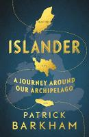 Islander A Journey Around Our Archipelago by Patrick (Y) Barkham