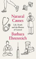 Natural Causes Life, Death and the Illusion of Control by Barbara (Y) Ehrenreich