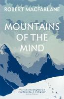 Mountains Of The Mind A History Of A Fascination by Robert (Y) Macfarlane