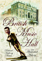 British Music Hall An Illustrated History by Richard Anthony Baker