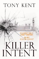 KILLER INTENT The must-read new blockbuster thriller by Tony Kent