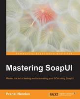 Mastering SoapUI by Pranai Nandan