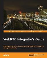 WebRTC Integrator's Guide by Altanai Bisht