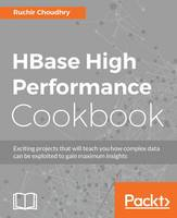 HBase High Performance Cookbook by Ruchir Choudhry