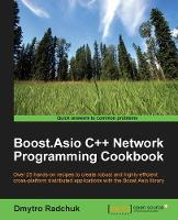 Boost.Asio C++ Network Programming Cookbook by Dmytro Radchuk