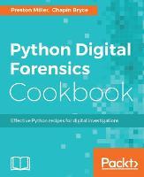 Python Digital Forensics Cookbook by Preston Miller, Chapin Bryce