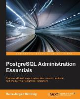 PostgreSQL Administration Essentials by Hans-Jurgen Schonig