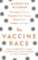 The Vaccine Race How Scientists Used Human Cells to Combat Killer Viruses by Meredith Wadman