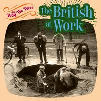 The Way we Were The British at Work by Tim Glynne-Jones