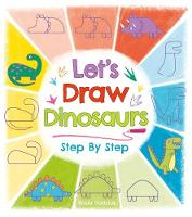 Let'S Draw Dinosaurs Step by Step by Kasia Dudziuk
