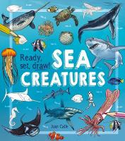 Ready, Set, Draw!: Sea Creatures by Juan Calle, William Potter
