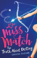 Miss Match: The Truth About Destiny Book 2 by Crystal Cestari
