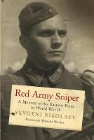 Red Army Sniper A Memoir on the Eastern Front in World War II by Evgeni Nikolaev