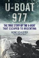 U-Boat 977 The True Story of the U-Boat That Escaped to Argentina by Heinz Schaeffer