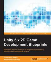 Unity 5.x 2D Game Development Blueprints by Francesco Sapio, Abdelrahman Saher