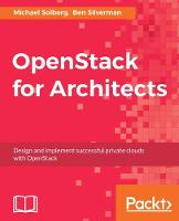 Openstack for Architects by Michael Solberg, Ben Silverman, Brent Holden