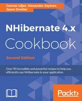 NHibernate 4.x Cookbook - by Gunnar Liljas, Alexander Zaytsev, Jason Dentler
