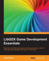 LibGDX Game Development Essentials by Juwal Bose