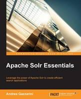 Apache Solr Essentials by Andrea Gazzarini