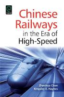 Chinese Railways in the Era of High Speed by Zhenhua Chen, Kingsley E. Haynes