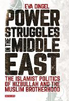 Power Struggles in the Middle East The Islamist Politics of Hizbullah and the Muslim Brotherhood by Eva Dingel