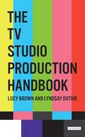 The TV Studio Production Handbook by Lucy Brown, Lyndsay Duthie