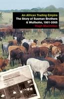 An African Trading Empire The Story of Susman Brothers & Wulfsohn, 1901-2005 by Hugh, PH. MacMillan