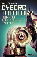 Cyborg Theology Humans, Technology and God by Scott A. Midson