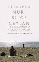 The Cinema of Nuri Bilge Ceylan The Global Vision of a Turkish Filmmaker by Bulent Diken, Graeme Gilloch, Craig A. Hammond