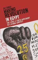 Making Revolution in Egypt The April 6th Youth Movement in a Global Context by Ali Sonay