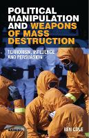 Political Manipulation and Weapons of Mass Destruction Terrorism, Influence and Persuasion by Ben Cole