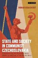 State and Society in Communist Czechoslovakia Transforming the Everyday from WWII to the Fall of the Berlin Wall by Roman Krakovsky