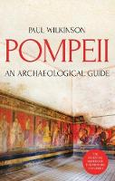 Pompeii An Archaeological Guide by Paul Wilkinson