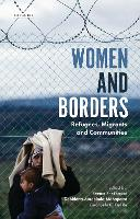 Women and Borders Refugees, Migrants and Communities by Seema Shekhawat