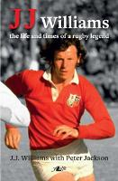 J J Williams the Life and Times of a Rugby Legend by Peter Jackson, J. J. Williams
