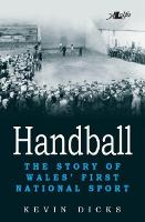 Handball - The Story of Wales' First National Sport by Kevin Dicks