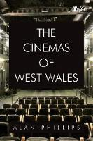 Cinemas of West Wales, The by Alan Phillips