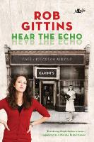 Hear the Echo - Two Strong Welsh-italian Valleys Women, A Lifetime Apart but Inextricably Linked by Rob Gittins